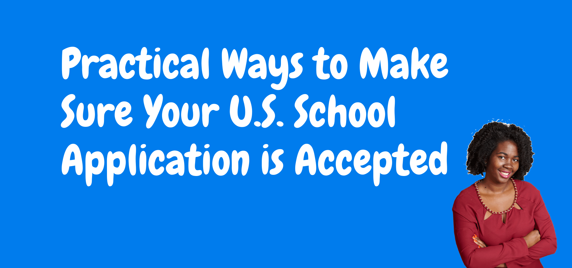 Practical Ways to Make Sure Your U.S. School Application is Accepted